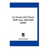 Le Guerre Dei Veneti Nell Asia, 1470-1474, Enrico Cornet
