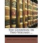 Guardian: In Two Volumes ..., Joseph Addison