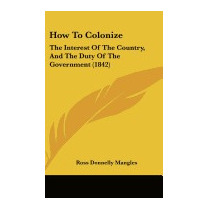 How To Colonize: The Interest Of The, Ross Donnelly Mangles