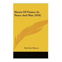 Hours Of France In Peace And War (1918), Paul Scott Mowrer