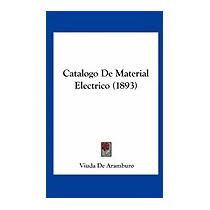Catalogo De Material Electrico (1893), Viuda De Aramburo
