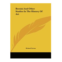 Bernini And Other Studies In The History Of, Richard Norton