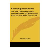 Ciceron Jurisconsulte: Avec Une Table Des, Armand Gasquy