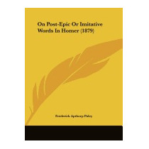 On Post-epic Or Imitative Words In, Frederick Apthorp Paley