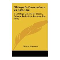 Bibliografia Guatemalteca V4,, Gilberto Valenzuela