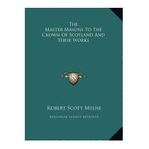 Master Masons To The Crown Of Scotland, Robert Scott Mylne