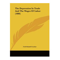 Depression In Trade And The Wages Of, Uriel Haskell Crocker