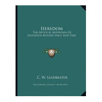 Heredom: The Mystical Mountain Of Initiation, C W Leadbeater