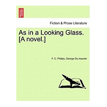 As In A Looking Glass. [a Novel.], F C Philips