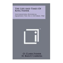 Life And Times Of King Fisher: Southwestern, O Clark Fisher