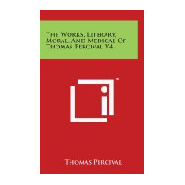 Works, Literary, Moral, And Medical Of, Thomas Percival