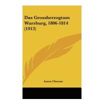 Das Grossherzogtum Wurzburg, 1806-1814 (1913), Anton Chroust