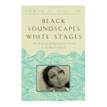 Black Soundscapes White Stages: The Meaning Of, Edwin C Hill