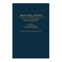 True Relations: Essays On Autobiography And, G Thomas Couser