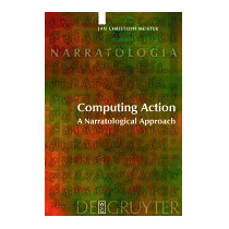Computing Action: A Narratological Approach, Jan C Meister