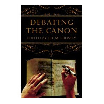 Debating The Canon: A Reader From Addison To, Lee Morrissey
