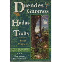 Duendes, Gnomos, Hadas, Trolls Y Otros Seres Mágicos (mdn)