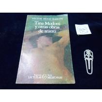 Tina Modotti Y Otras Obras De Teatro Victor Hugo Rascon
