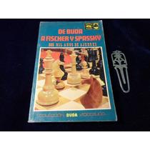 Dos Mil Años De Ajedrez De Buda A Fischer Y Spassky