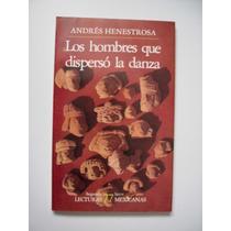 Los Hombres Que Dispersó La Danza - Andrés Henestrosa - 1987