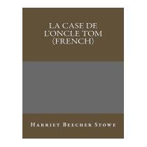 Case De Loncle Tom (french), Harriet Beecher Stowe