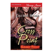 Cross Point [sunset Point] (siren Publishing, Laurie Roma
