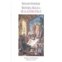 Historia Mágica De La Literatura I Emiliano González