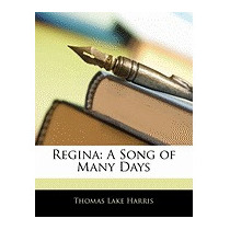 Regina: A Song Of Many Days, Thomas Lake Harris