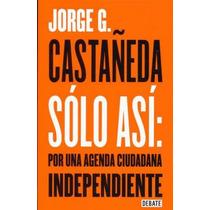 Solo Asi Por Una Agenda Ciudadana Independiente - Castañeda