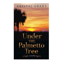 Under The Palmetto Tree: A Novella, Krystal Grant