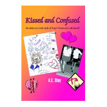 Kissed And Confused: The Adolescent Tittle-tattle, A C Shay