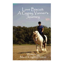 Love Biscuit: A Gypsy Vanners Journey, Marni Knight-duncan