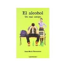 Libro El Alcohol Un Mal Amigo *cj
