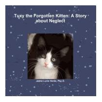 Tuxy The Forgotten Kitten: A Story, Psy D Jaime Lurie Henle