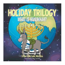 Holiday Trilogy: What Is Hanukkah?, Gilbert Mccabe Morales