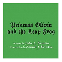 Princess Olivia And The Leap Frog, Julie L Brinson
