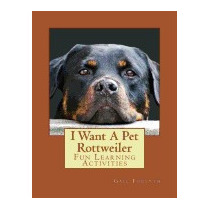 I Want A Pet Rottweiler: Fun Learning, Gail Forsyth