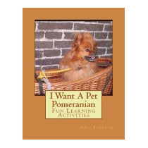 I Want A Pet Pomeranian: Fun Learning, Gail Forsyth