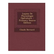 Lecons De Physiologie Operatoire - Primary, Claude Bernard