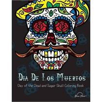 Dia De Los Muertos: Day Of The Dead And Sugar Skull