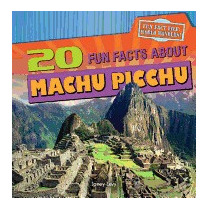 20 Fun Facts About Machu Picchu, Janey Levy