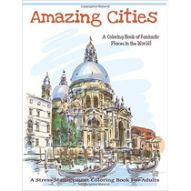 Amazing Cities A Coloring Book Fantastic Places In The World