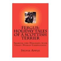 Fergus: Holiday Tales Of A Scottish Terrier:, Sylvia R Apple