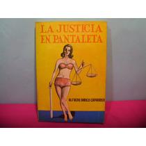 La Justicia En Pantaletas / Alfredo Orrico Caparrosco