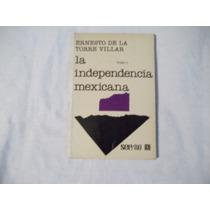 Libro La Independencia Mexicana, Ernesto De La Torre Villar.