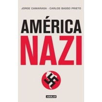 America Nazi -jorge Camarasa- Libro Hitler Nazis