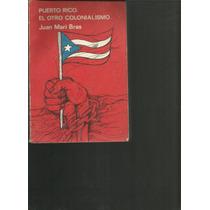 Puerto Rico El Otro Colonialismo. Juan Mari Bras Lvm