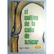 El Cultivo De La Caña De Azúcar. Ed. 1978 Roger P. Humbert