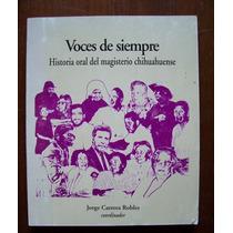 Voces De Siempre-hist.oral Magisterio Chih.-j.carrera-vbf