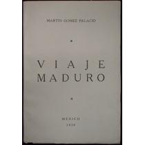 Viaje Maduro, Martín Gómez Palacio. 1ª Ed., 1939